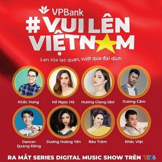 """VPBank ra mắt digital music show series """"Vui lên Việt Nam"""" trên kênh VTV6"""