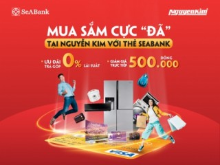 Chủ thẻ SeABank được giảm ngay 500.000 đồng khi mua hàng tại siêu thị Nguyễn Kim