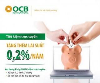 Gửi tiết kiệm trực tuyến, tặng thêm lãi suất 0,2%/năm tại OCB