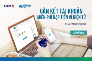 Miễn phí nạp tiền ví điện tử khi gắn kết tài khoản BIDV với VTC Pay
