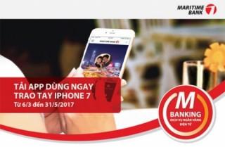 Cơ hội trúng iPhone 7 khi trải nghiệm Mobile App mới của Maritime Bank