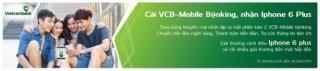 'Cài VCB - Mobile b@nking, nhận iPhone 6 Plus' cùng Vietcombank