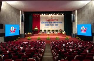 Khai mạc Đại hội VI Công đoàn Ngân hàng Việt Nam nhiệm kỳ 2018 – 2023