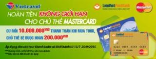 Hoàn tiền không giới hạn cho chủ thẻ MasterCard của LienVietPostBank cùng Viettravel