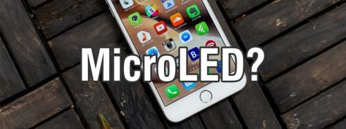 Apple sẽ sử dụng màn hình công nghệ MicroLED cho iPhone ra mắt năm 2017?