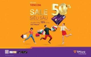 Ưu đãi khủng tới 60% cho chủ thẻ tín dụng TPBank mua sắm tại Vincom
