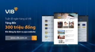 VIB tặng khách hàng 300 nghìn đồng trong tuần lễ ngân hàng số