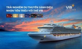 Mở thẻ VIB, trải nghiệm du thuyền đẳng cấp vòng quanh châu Á