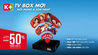 Truyền hình K+ giảm 50% giá trọn bộ thiết bị TV Box