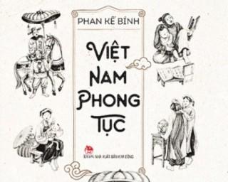 """""""Việt Nam phong tục"""": Cái nhìn mới về văn hóa và phong tục Việt"""