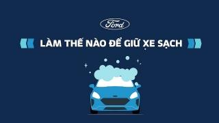 Ford chia sẻ cách giữ xe sạch trong mùa Covid-19