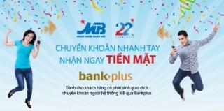 Nhận ngay tiền mặt khi chuyển khoản cùng dịch vụ Bankplus của MB