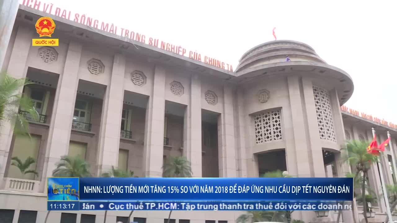 NHNN: Lượng tiền mới tăng 15% so với năm 2018 để đáp ứng nhu cầu dịp Tết Nguyên đán